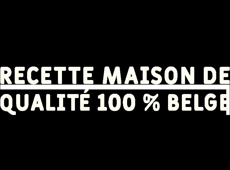 Recette maison de qualité 100% belge